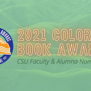 Colorado Book Awards logo on a green, hilly background. Orange letters read 2021 Colorado Book Awards. Green letters underneath read CSU Faculty and Alumna Nominations