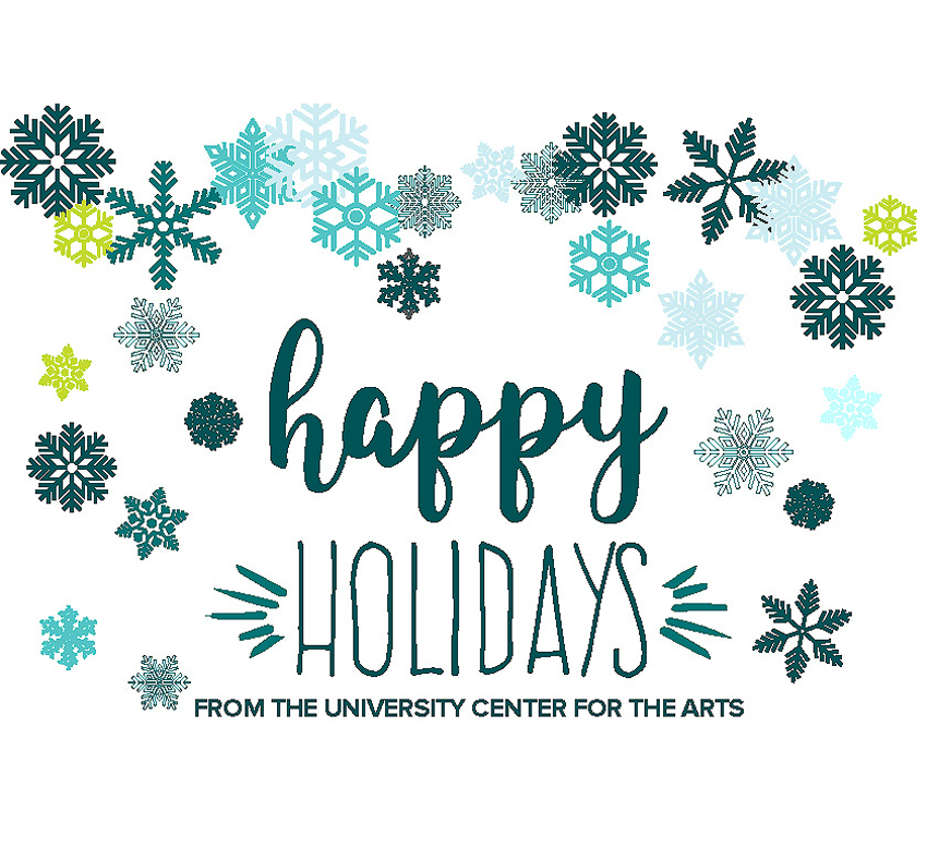 Happy Holidays from University Center for the Arts screen