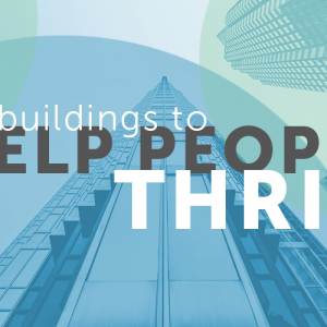 "Graphic that reads ""better buildings to help people thrive"""