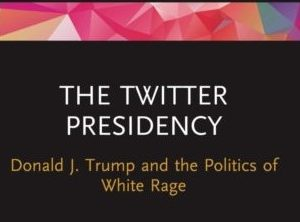 The Twitter Presidency: Donald J Trump and the Politics of White Rage
